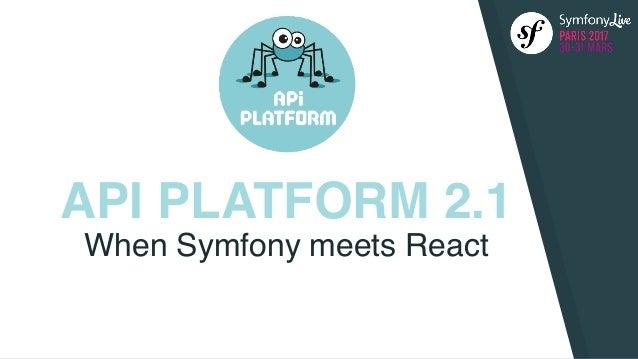 API PLATFORM 2.1 When Symfony meets React