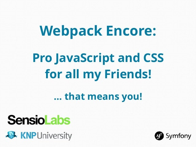 Webpack Encore: Pro JavaScript and CSS for all my Friends! … that means you!