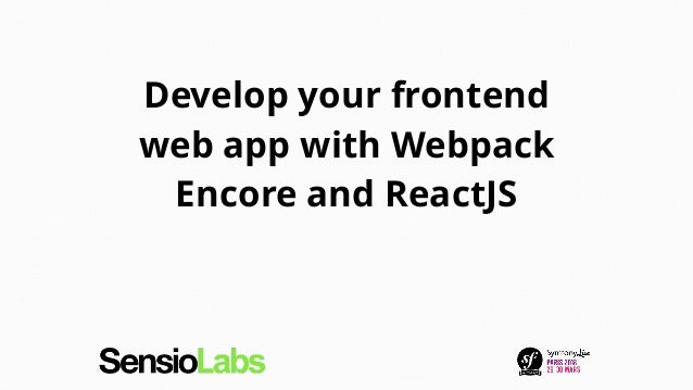 Develop your frontend web app with Webpack Encore and ReactJS