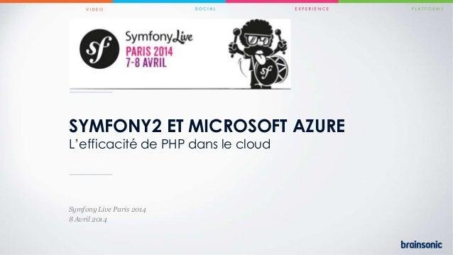 SYMFONY2 ET MICROSOFT AZURE L'efficacité de PHP dans le cloud Symfony Live Paris 2014 8 Avril 2014