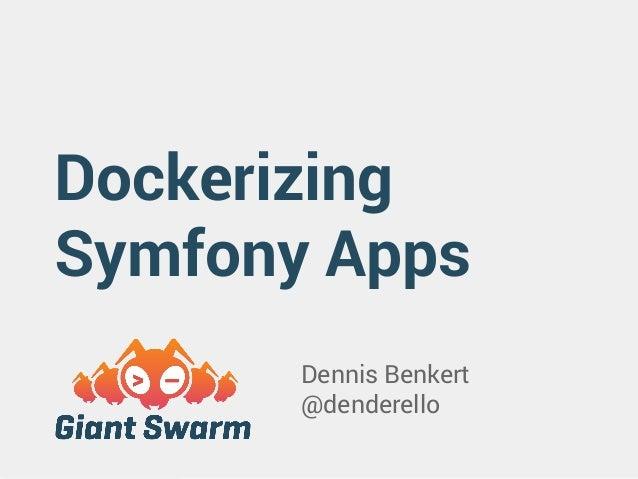 Dockerizing  Symfony Apps  Dennis Benkert  @denderello