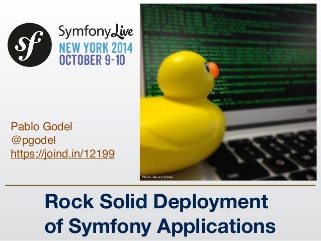 Pablo Godel ! @pgodel! https://joind.in/12199 Rock Solid Deployment of Symfony Applications Photo:AlvaroVidela