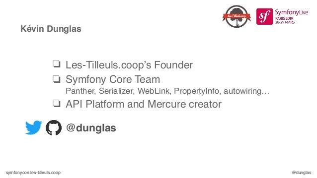 symfonycon.les-tilleuls.coop @dunglas Kévin Dunglas ❏ Les-Tilleuls.coop's Founder ❏ Symfony Core Team Panther, Serializer...