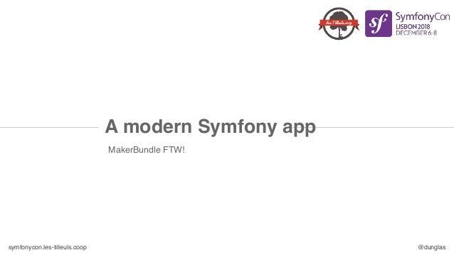 symfonycon.les-tilleuls.coop @dunglas MakerBundle FTW! A modern Symfony app