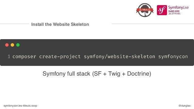 symfonycon.les-tilleuls.coop @dunglas Install the Website Skeleton Symfony full stack (SF + Twig + Doctrine)