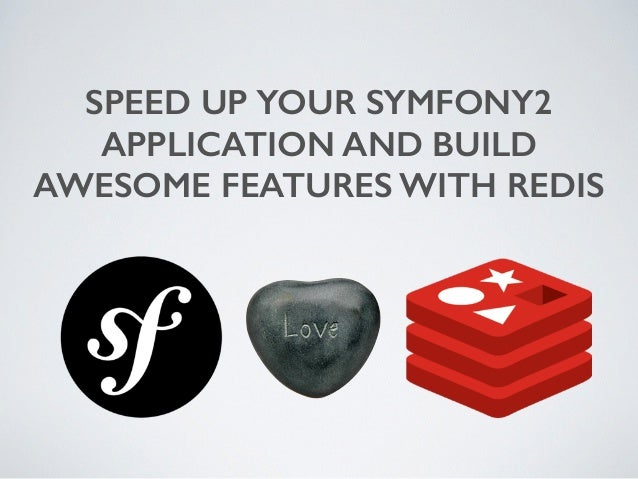 SPEED UP YOUR SYMFONY2  APPLICATION AND BUILD  AWESOME FEATURES WITH REDIS