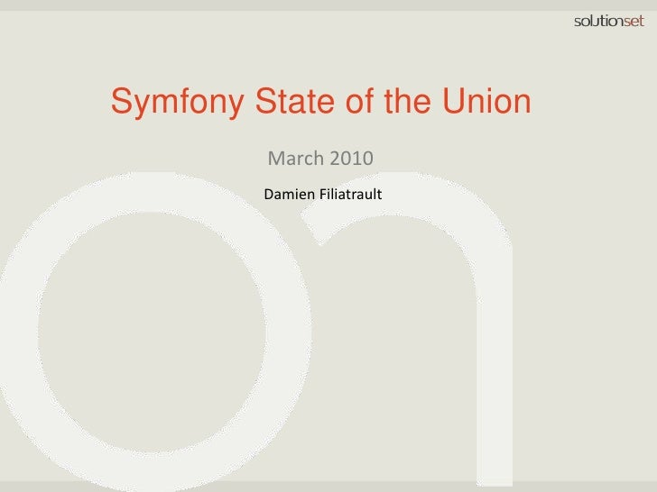 Symfony State of the Union<br />March 2010<br />Damien Filiatrault<br />