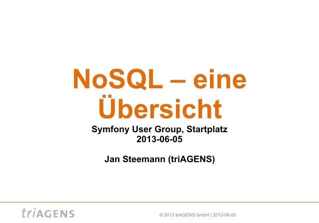© 2013 triAGENS GmbH | 2013-06-05NoSQL – eineÜbersichtSymfony User Group, Startplatz2013-06-05Jan Steemann (triAGENS)