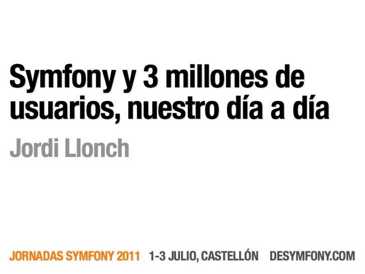 Symfony y 3 millonesde usuarios, nuestro día         a día   Jordi Llonch <jordi.llonch@ofertix.com>