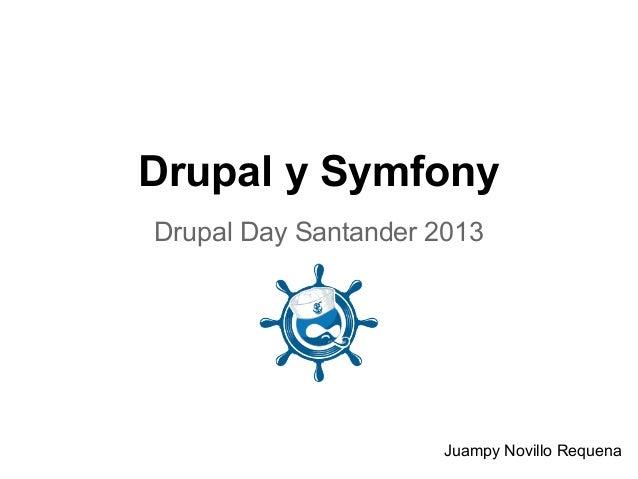 Drupal y Symfony Drupal Day Santander 2013 Juampy Novillo Requena