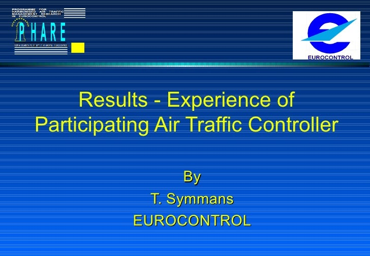 Results - Experience of Participating Air Traffic Controller By T. Symmans EUROCONTROL