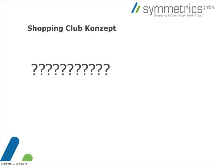 Shopping Club Konzept                              ???????????     Mittwoch, 2. Juni 2010