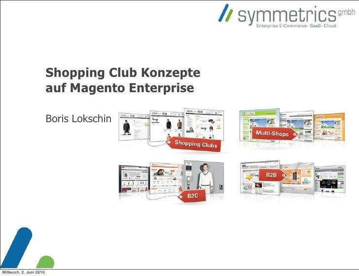 Shopping Club Konzepte                          auf Magento Enterprise                           Boris Lokschin     Mittwo...