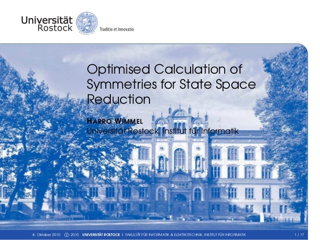 Optimised Calculation of Symmetries for State Space Reduction HARRO WIMMEL Universität Rostock, Institut für Informatik 8....