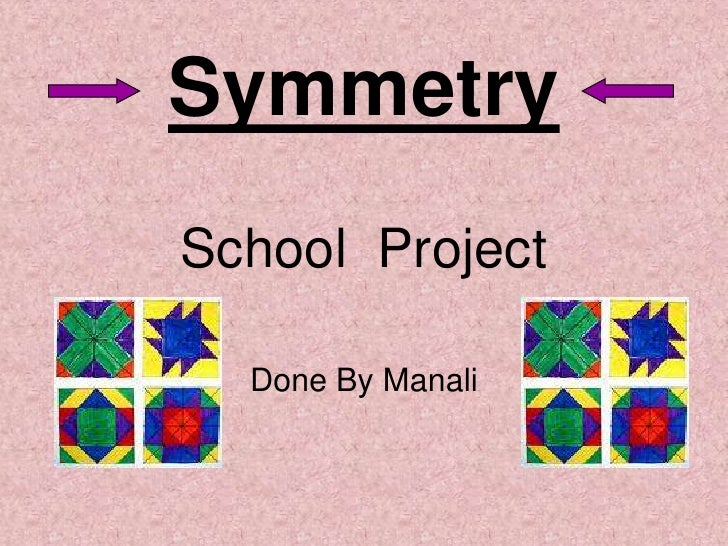 Symmetry School Project    Done By Manali