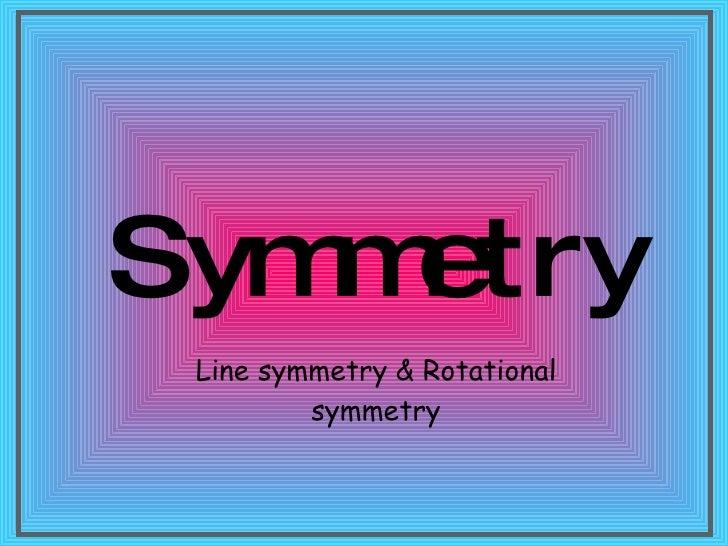 Symmetry Line symmetry & Rotational symmetry