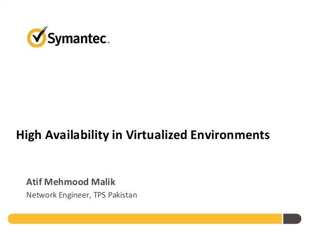 High Availability in Virtualized Environments Atif Mehmood Malik Network Engineer, TPS Pakistan