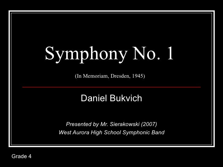 Symphony No. 1                (In Memoriam, Dresden, 1945)                  Daniel Bukvich             Presented by Mr. Si...