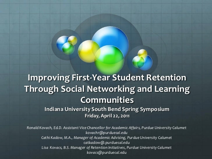 Improving First-Year Student RetentionThrough Social Networking and Learning             Communities          Indiana Univ...