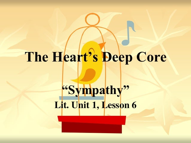 "The Heart's Deep Core ""Sympathy"" Lit. Unit 1, Lesson 6"