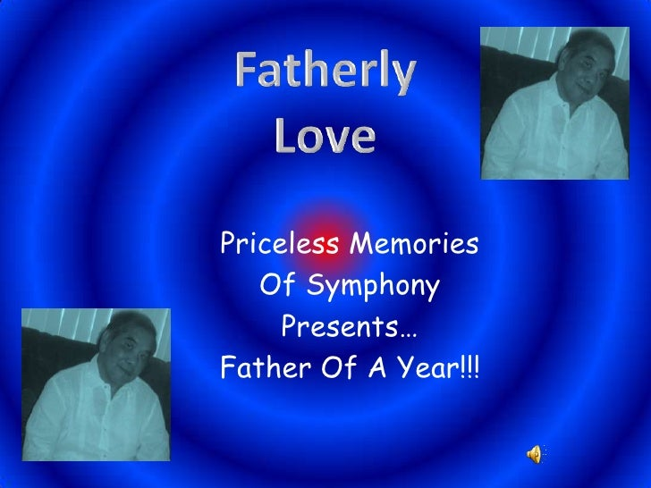 Fatherly <br />Love<br />Priceless Memories<br />Of Symphony <br />Presents…<br />Father Of A Year!!!<br />