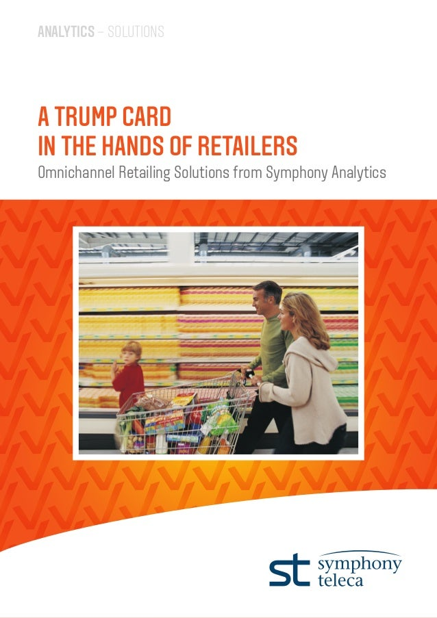 ANALYTICS – SOLUTIONSA TRUMP CARDIN THE HANDS OF RETAILERSOmnichannel Retailing Solutions from Symphony Analytics