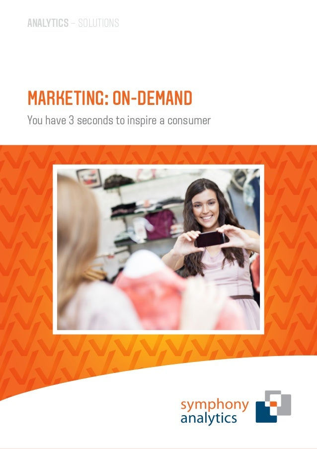 ANALYTICS – SOLUTIONS You have 3 seconds to inspire a consumer MARKETING: ON-DEMAND