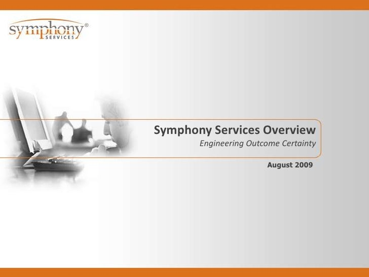 Symphony Services Overview<br />Engineering Outcome Certainty<br />August2009<br />