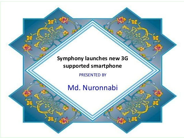 Symphony launches new 3G supported smartphone PRESENTED BY Md. Nuronnabi