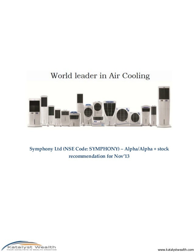 www.katalystwealth.com Symphony Ltd (NSE Code: SYMPHONY) – Alpha/Alpha + stock recommendation for Nov'13