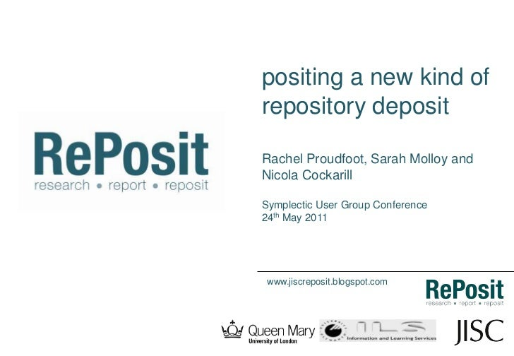 positing a new kind of repository deposit<br />Rachel Proudfoot, Sarah Molloy and Nicola Cockarill<br />Symplectic User Gr...
