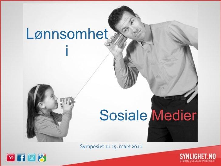 Lønnsomhet     i              Sosiale Medier      Symposiet1115.mars2011