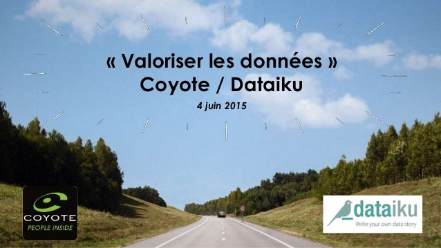4 juin 2015 « Valoriser les données » Coyote / Dataiku