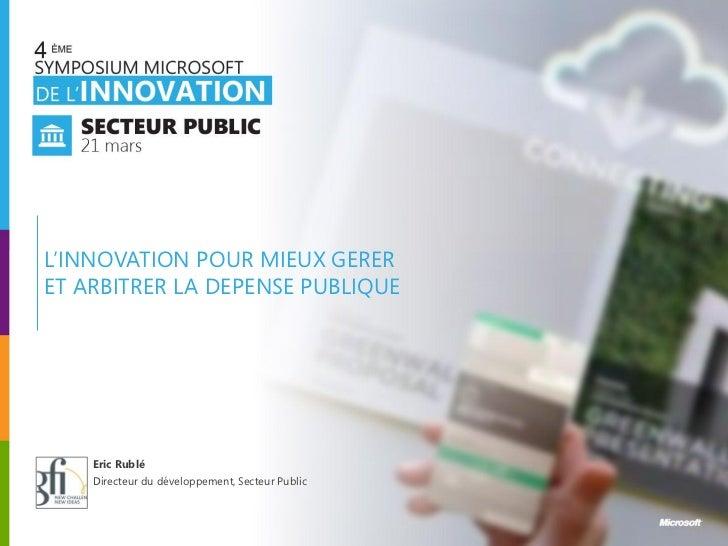 L'INNOVATION POUR MIEUX GERERET ARBITRER LA DEPENSE PUBLIQUE    Eric Rublé    Directeur du développement, Secteur Public