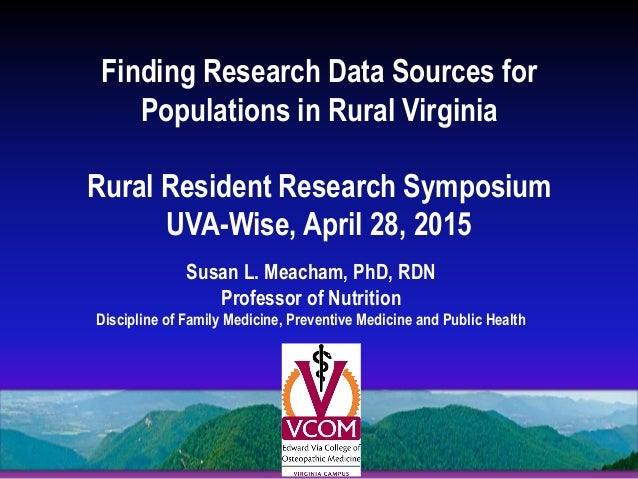 Finding Research Data Sources for Populations in Rural Virginia Rural Resident Research Symposium UVA-Wise, April 28, 2015...