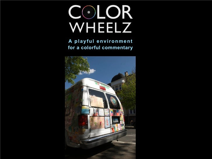 C LOR WHEELZ A playful environment for a colorful commentary