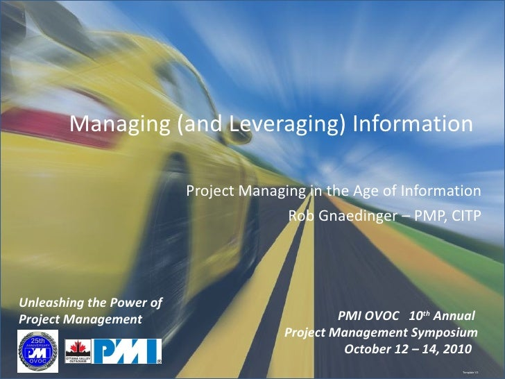 Managing (and Leveraging) Information Project Managing in the Age of Information Rob Gnaedinger – PMP, CITP