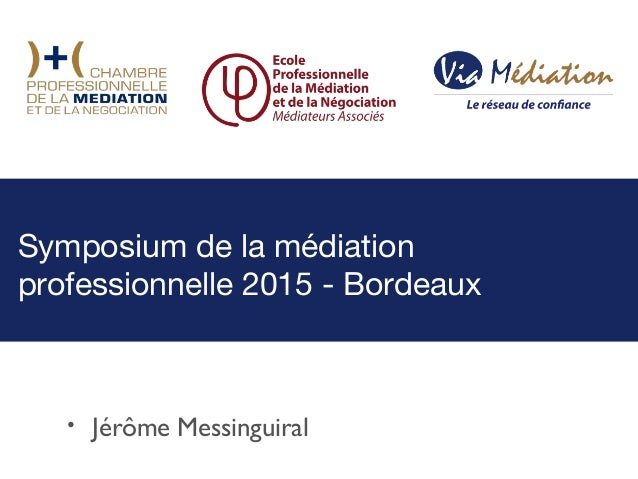 • Jérôme Messinguiral Symposium de la médiation professionnelle 2015 - Bordeaux
