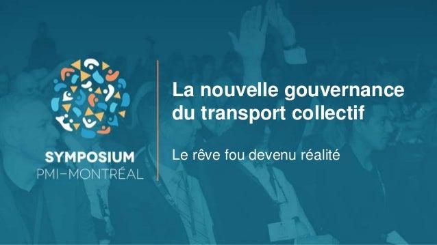 La nouvelle gouvernance du transport collectif Le rêve fou devenu réalité