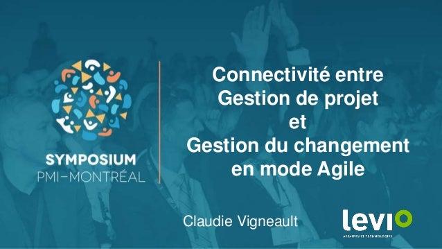 Connectivité entre Gestion de projet et Gestion du changement en mode Agile Claudie Vigneault