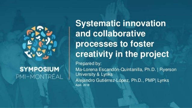 Systematic innovation and collaborative processes to foster creativity in the project Prepared by: Ma-Lorena Escandón-Quin...