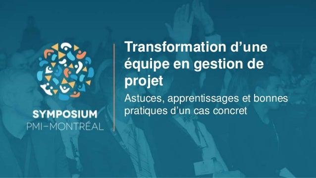 Transformation d'une équipe en gestion de projet Astuces, apprentissages et bonnes pratiques d'un cas concret