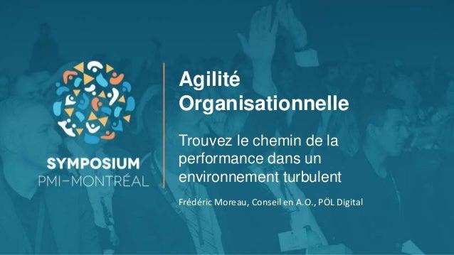 Agilité Organisationnelle Trouvez le chemin de la performance dans un environnement turbulent Frédéric Moreau, Conseil en ...