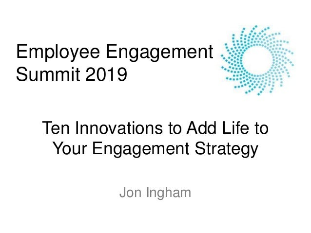 Ten Innovations to Add Life to Your Engagement Strategy Jon Ingham Employee Engagement Summit 2019