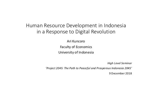 Human Resource Development in Indonesia in a Response to Digital Revolution High Level Seminar 'Project 2045: The Path to ...