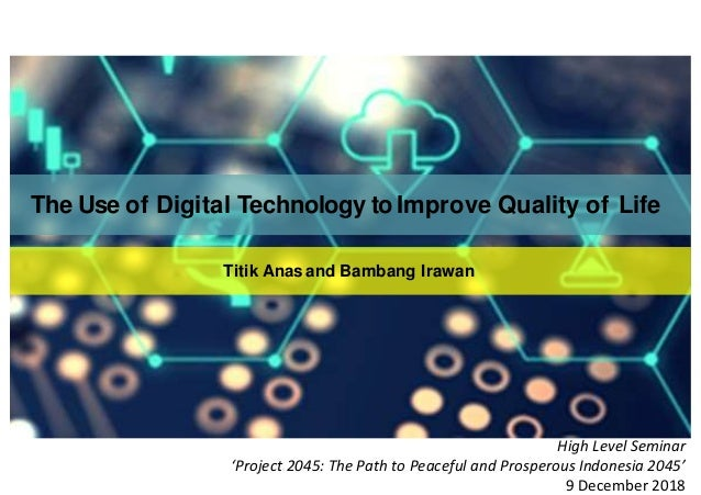 The Use of Digital Technology to Improve Quality of Life Titik Anas and Bambang Irawan High Level Seminar 'Project 2045: T...