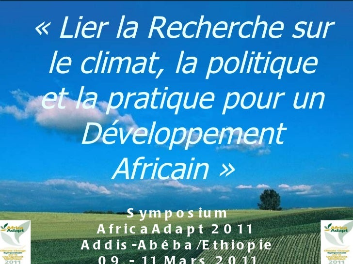 «Lier la Recherche sur le climat, la politique et la pratique pour un Développement Africain»    Symposium AfricaAdapt 2...