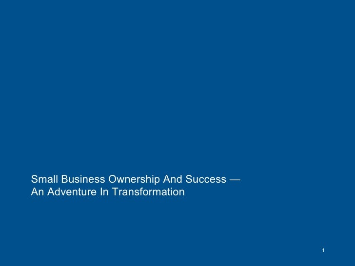 Small Business Ownership And Success — An Adventure In Transformation