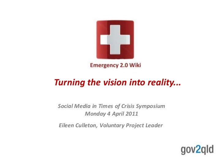 Turning the vision into reality... Social Media in Times of Crisis Symposium           Monday 4 April 2011 Eileen Culleton...