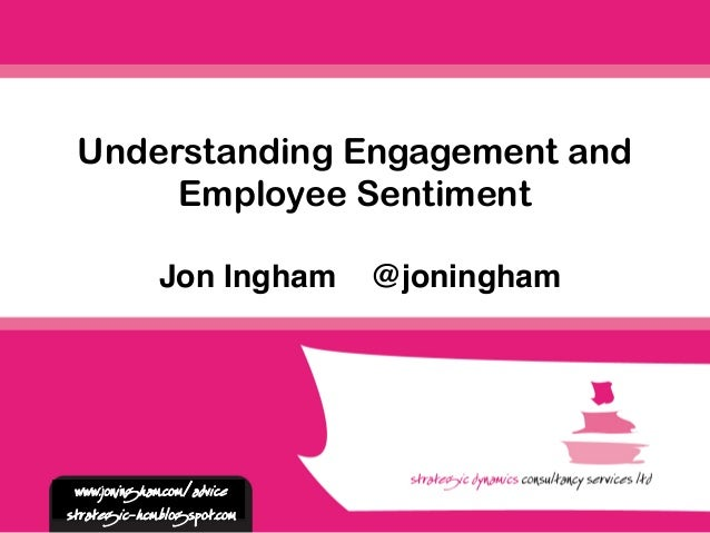 Jon Ingham @joningham Understanding Engagement and Employee Sentiment www.joningham.com/advice strategic-hcm.blogspot.com